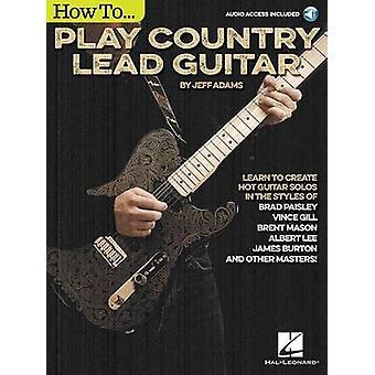 Jeff Adams - How to Play Country Lead Guitar by Jeff Adams - 978148039
