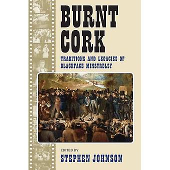 Burnt Cork - Traditions and Legacies of Blackface Minstrelsy by Stephe