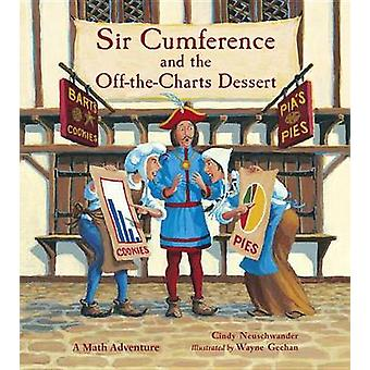 Sir Cumference and the Off-the-Charts Dessert by Cindy Neuschwander -