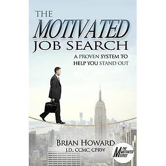 The Motivated Job Search - A Proven System to Help Stand Out by Brian
