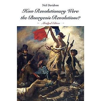 How Revolutionary Were The Bourgeois Revolutions? by Neil Davidson -