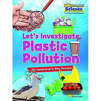 Plastic Pollution on Land and in the Oceans - Let's Investigate by Pla