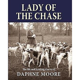 Lady of the Chase - The Life and Hunting Diaries of Daphne Moore by La