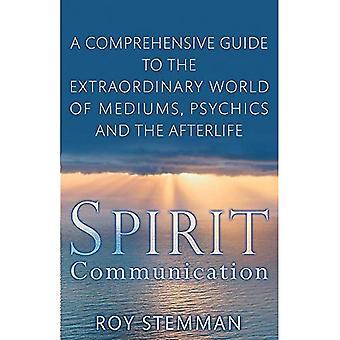 Spirit Communication: een uitgebreide gids voor de buitengewone wereld van mediums, Psychics en het hiernamaals