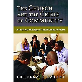 The Church and the Crisis of Community - A Practical Theology of Small