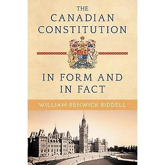 The Canadian Constitution in Form and in Fact by Riddell & William Renwick