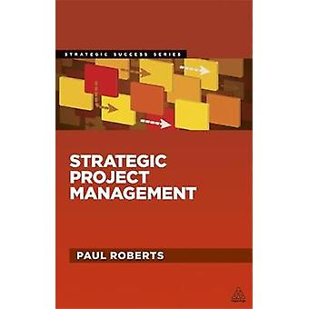 Strategic Project Management by Roberts & Paul