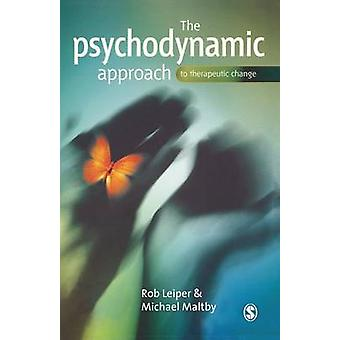 The Psychodynamic Approach to Therapeutic Change by Leiper & Rob