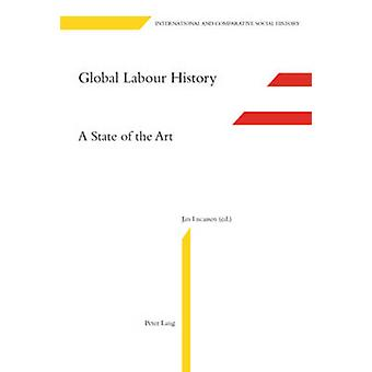 Global Labour History  A State of the Art by Edited by Jan Lucassen
