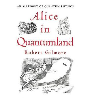 Alice in Quantumland  An Allegory of Quantum Physics by Gilmore & Robert