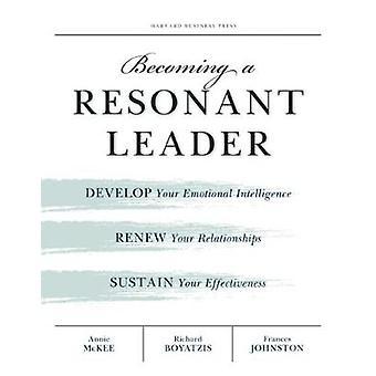 Devenir un leader résonnant par McKee & AnnieBoyatzis & Richard E.Johnston & Fran