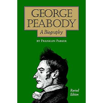George Peabody A Biography by Parker & Franklin