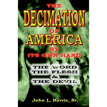 The Decimation Of America By Its Own Hand by Harris Sr. & John & L.