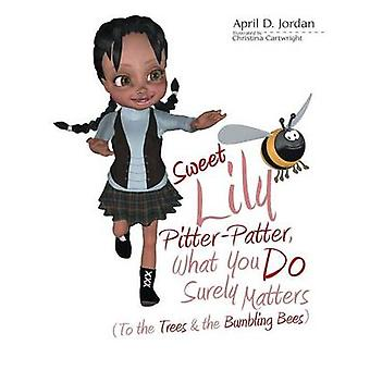 Sweet Lily PitterPatter What You Do Surely Matters To the Trees  the Bumbling Bees by Jordan & April D.