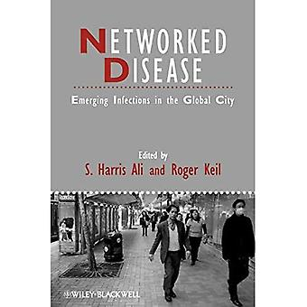 Networked Disease: Emerging Infections in the Global City (Studies in Urban and Social Change)