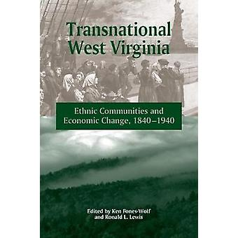 TRANSNATIONAL WEST VIRGINIA ETHNIC COMMUNITIES AND ECONOMIC CHANGE 18401940 by FONESWOLF & KEN