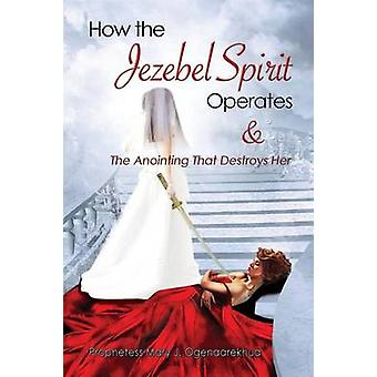 How the Jezebel Spirit Operates and The Anointing that Destroys Her by Ogenaarekhua & Mary J.