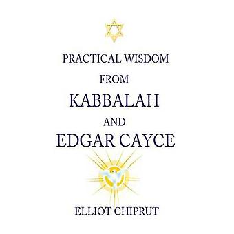 Practical Wisdom from Kabbalah and Edgar Cayce by Chiprut & Elliot