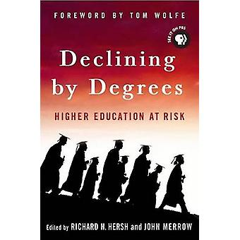 Declining by Degrees Higher Education at Risk by Hersh & Richard H.