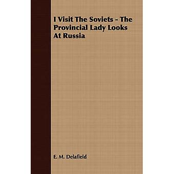 I Visit the Soviets  The Provincial Lady Looks at Russia by Delafield & E. M.