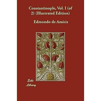 Constantinople Vol. I of 2 Illustrated Edition by de Amicis & Edmondo
