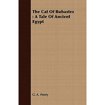 The Cat Of Bubastes  A Tale Of Ancient Egypt by Henty & G. A.