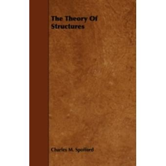 The Theory of Structures by Spofford & Charles M.