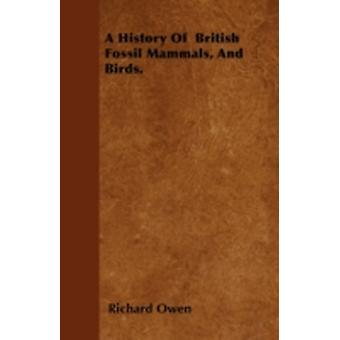 A History Of  British Fossil Mammals And Birds. by Owen & Richard