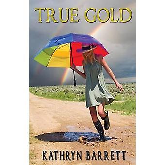 True Gold by Kathryn Barrett