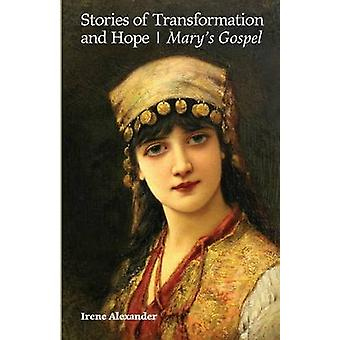 Stories of Transformation and Hope Marys Gospel by Alexander & Irene
