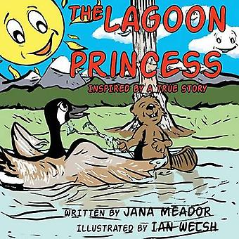 The Lagoon Princess Inspired by a True Story by Meador & Jana