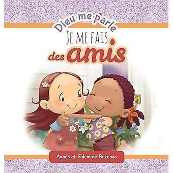 Dieu me parle damiti Faire de nouveaux amis by de Bezenac & Agnes