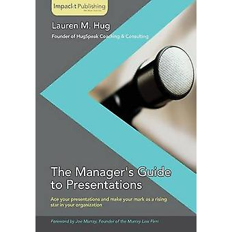 The Managers Guide to Presentations by Hug & Lauren