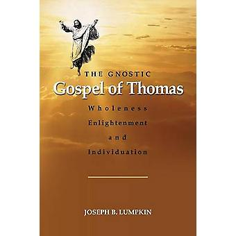 The Gnostic Gospel of Thomas Wholeness Enlightenment and Individuation by Lumpkin & Joseph