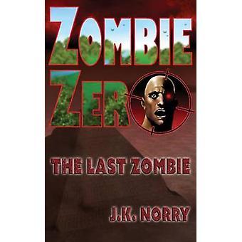 Zombie Zero The Last Zombie by Norry & J.K.