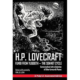 Fungi from Yuggoth  The Sonnet Cycle Contextualized with a Selection of Other Lovecraft Poems  A PulpLit Annotated Edition by Lovecraft & H. P
