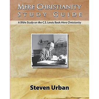 Mere Christianity Study Guide A Bible Study on the C.S. Lewis Book Mere Christianity by Urban & Steven