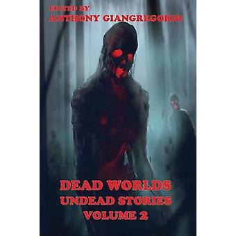 Dead Worlds Undead Stories  a Zombie Anthology Volume 2 by Brown & Eric S.
