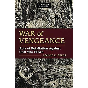 War of Vengeance - Acts of Retaliation Against Civil War Pows by Lonni