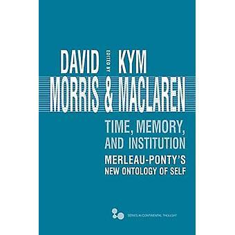 Tiempo - Memoria - Institución - Merleau-Ponty's Nueva Ontología del Ser por