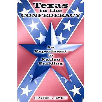 Texas in the Confederacy - An Experiment in Nation Building by Clayton