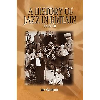 A History of Jazz in Britain - 1919-50 by Jim Godbolt - 9780955788819