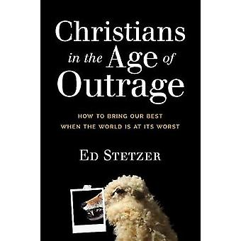 Christians in the Age of Outrage by Ed Stetzer - 9781496433626 Book