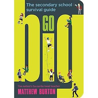 Go Big - The Secondary School Survival Guide by Matthew Burton - 97815