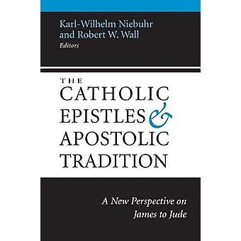 The Catholic Epistles and Apostolic Tradition - A New Perspective on J