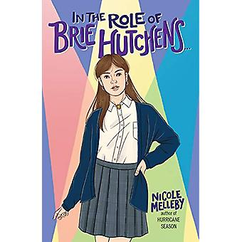 In the Role of Brie Hutchens... by Nicole Melleby - 9781616209070 Book