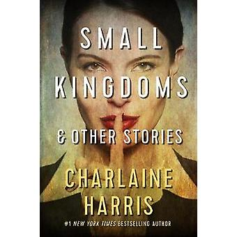 Small Kingdoms and Other Stories by Charlaine Harris - 9781625674753
