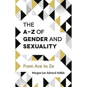 The A-Z of Gender and Sexuality - From Ace to Ze by Morgan Lev Edward