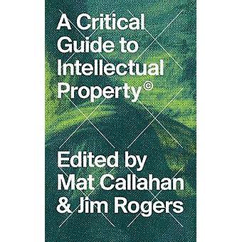 A Critical Guide to Intellectual Property by Mathew Callahan - 978178