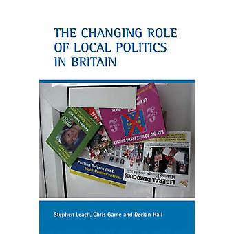 The Changing Role of Local Politics in Britain by Stephen Leach - 978